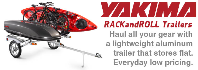 Yakima RACK and ROLL trailers are available to carry all your gear at an everyday low price